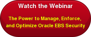 Watch the Webinar  The Power to Manage, Enforce,  and Optimize Oracle EBS Security