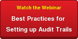 Watch the Webinar Best Practices for  Setting up Audit Trails